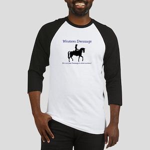 Western Dressage - It's not just D Baseball Jersey