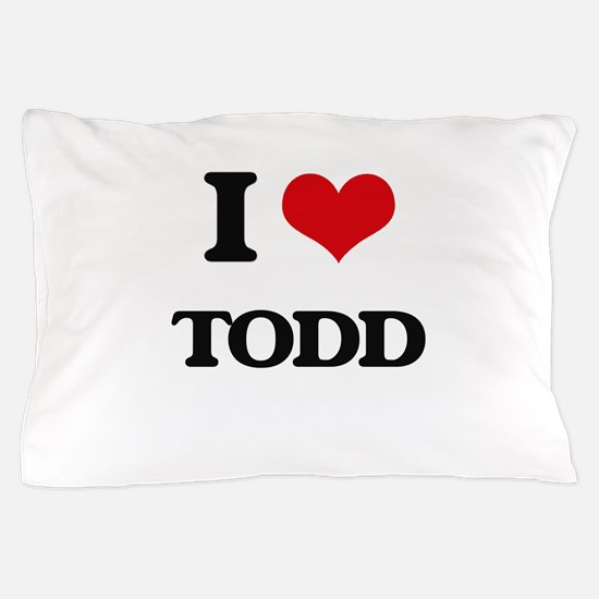 I Love Todd Pillow Case