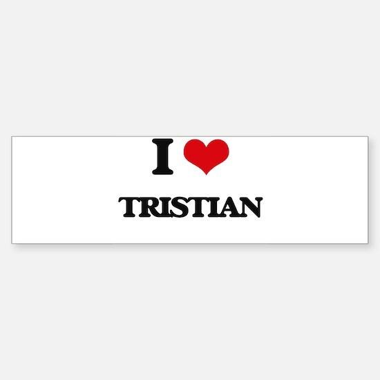 I Love Tristian Bumper Bumper Bumper Sticker