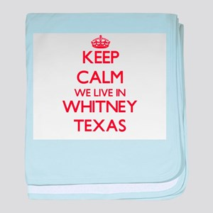 Keep calm we live in Whitney Texas baby blanket