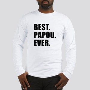 Best. Papou. Ever. Long Sleeve T-Shirt