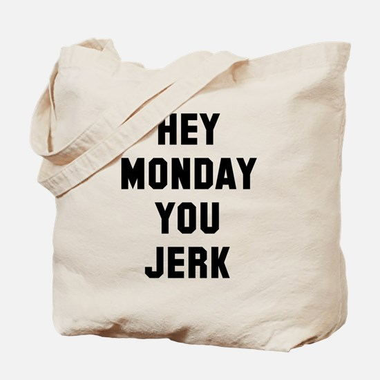 Hey Monday You Jerk Tote Bag