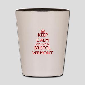 Keep calm we live in Bristol Vermont Shot Glass