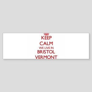 Keep calm we live in Bristol Vermon Bumper Sticker