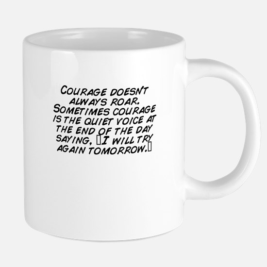 Courage doesn't always roar. Somet Mugs