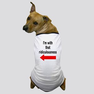 Im with that ridiculousness Funny Dog T-Shirt