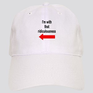 Im with that ridiculousness Funny Baseball Cap