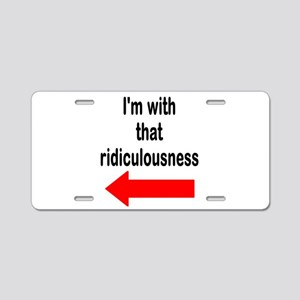 Im with that ridiculousness Funny Aluminum License