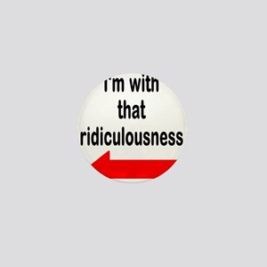 Im with that ridiculousness Funny Mini Button
