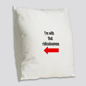 Im with that ridiculousness Funny Burlap Throw Pil