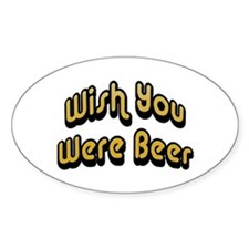 Wish You Were Beer Oval Sticker