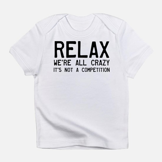 Relax, We're All Crazy Infant T-Shirt