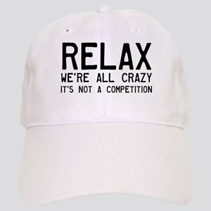 Relax, We're All Crazy Cap