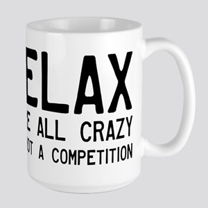 Relax, We're All Crazy Large Mug