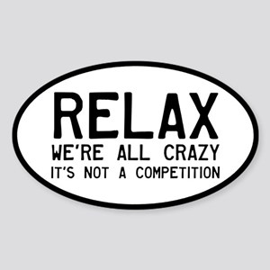 Relax, We're All Crazy Sticker (Oval)