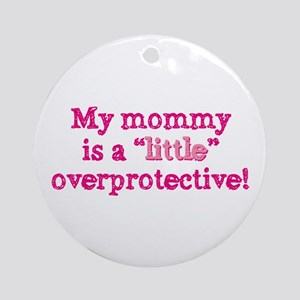 Mommy is a little overprotective Ornament (Round)
