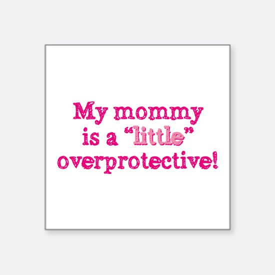 """Mommy Is A Little Overprote Square Sticker 3"""""""