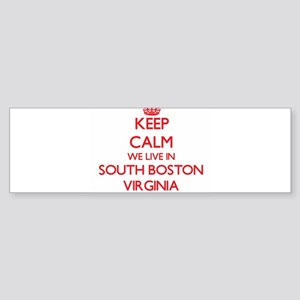 Keep calm we live in South Boston V Bumper Sticker