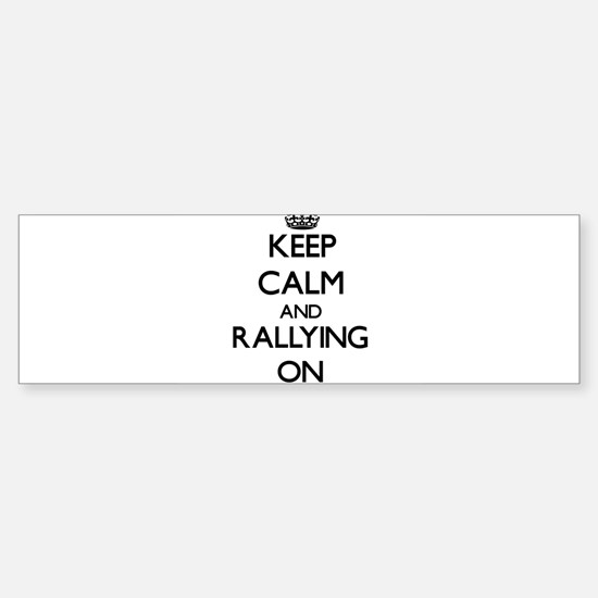 Keep calm and Rallying ON Bumper Bumper Bumper Sticker