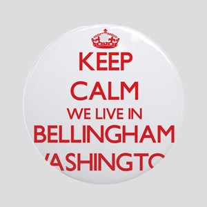 Keep calm we live in Bellingham W Ornament (Round)