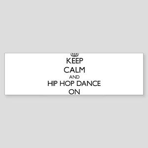 Keep calm and Hip Hop Dance ON Bumper Sticker