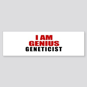 I Am Genius Geneticist Sticker (Bumper)