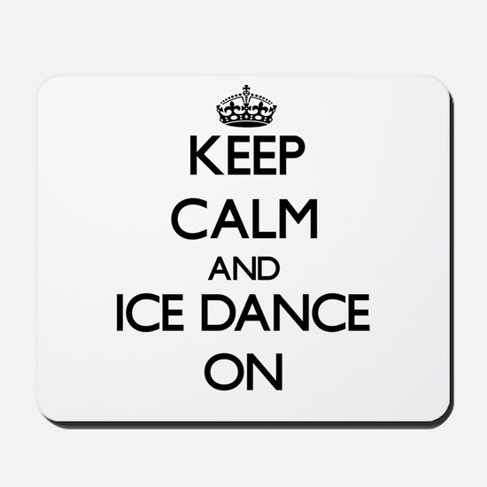 Keep calm and Ice Dance ON Mousepad