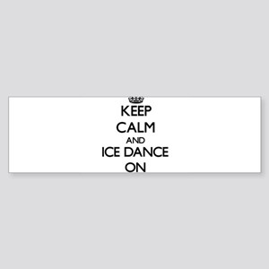 Keep calm and Ice Dance ON Bumper Sticker