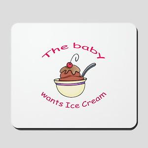 BABY WANTS ICE CREAM Mousepad