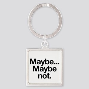 maybe, maybe not Keychains