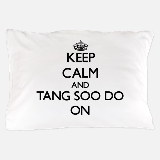 Keep calm and Tang Soo Do ON Pillow Case