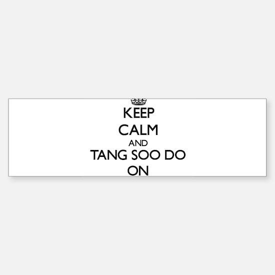 Keep calm and Tang Soo Do ON Bumper Bumper Bumper Sticker