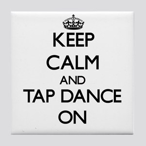 Keep calm and Tap Dance ON Tile Coaster