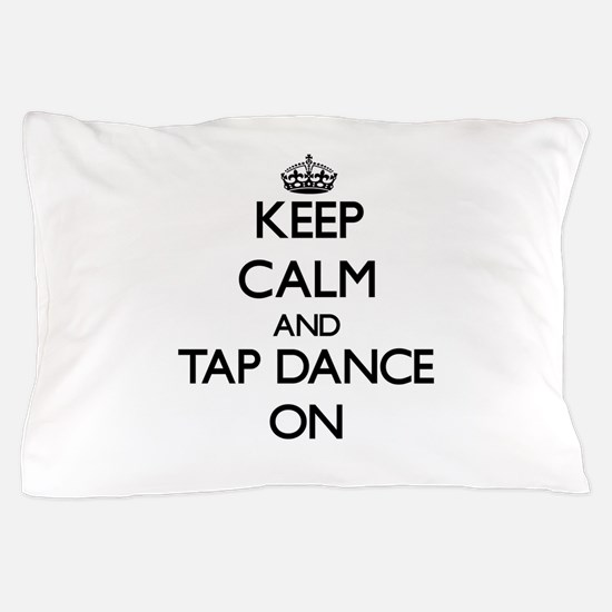 Keep calm and Tap Dance ON Pillow Case