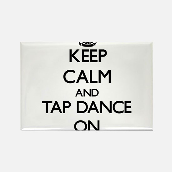 Keep calm and Tap Dance ON Magnets