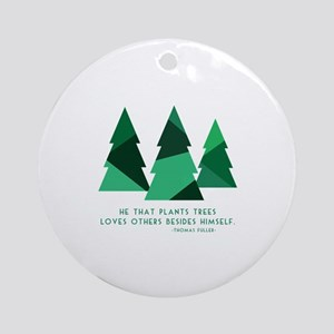 he that plants trees Ornament (Round)
