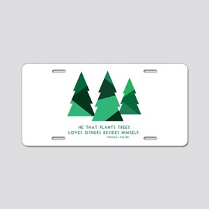 he that plants trees Aluminum License Plate