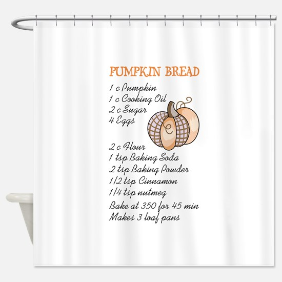 PUMPKIN BREAD RECIPE Shower Curtain