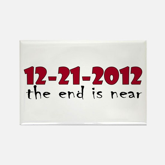 12-21-2012 The End is Near Rectangle Magnet