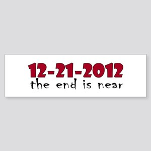 12-21-2012 The End is Near Bumper Sticker