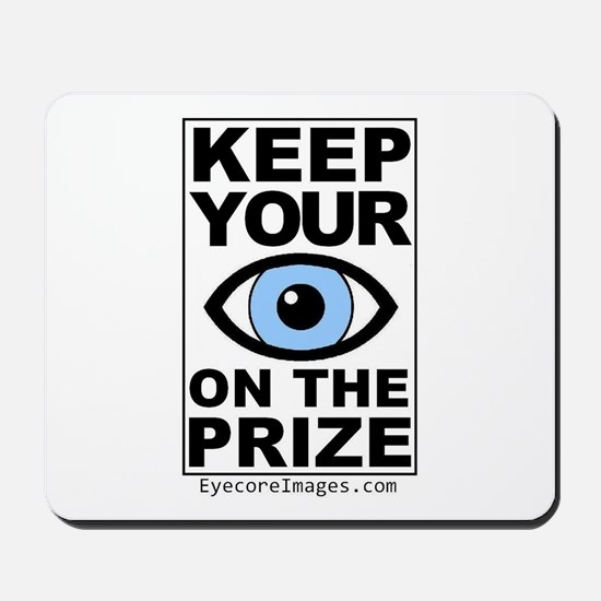 KEEP YOUR EYE ON THE PRIZE Mousepad