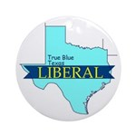 True Blue Texas LIBERAL Ornament (Round)