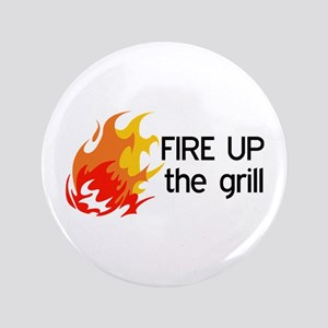 "FIRE UP THE GRILL 3.5"" Button"