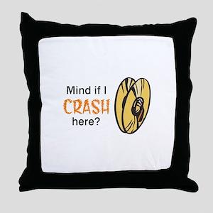 MIND IF I CRASH HERE Throw Pillow