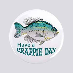"""HAVE A CRAPPIE DAY 3.5"""" Button"""