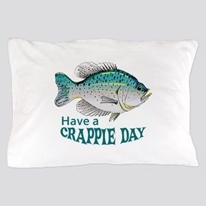 HAVE A CRAPPIE DAY Pillow Case