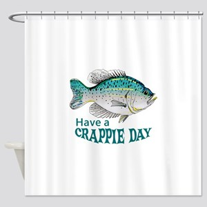 HAVE A CRAPPIE DAY Shower Curtain