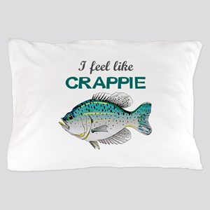 I FEEL LIKE CRAPPIE Pillow Case