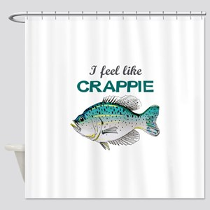 I FEEL LIKE CRAPPIE Shower Curtain