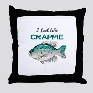 I FEEL LIKE CRAPPIE Throw Pillow